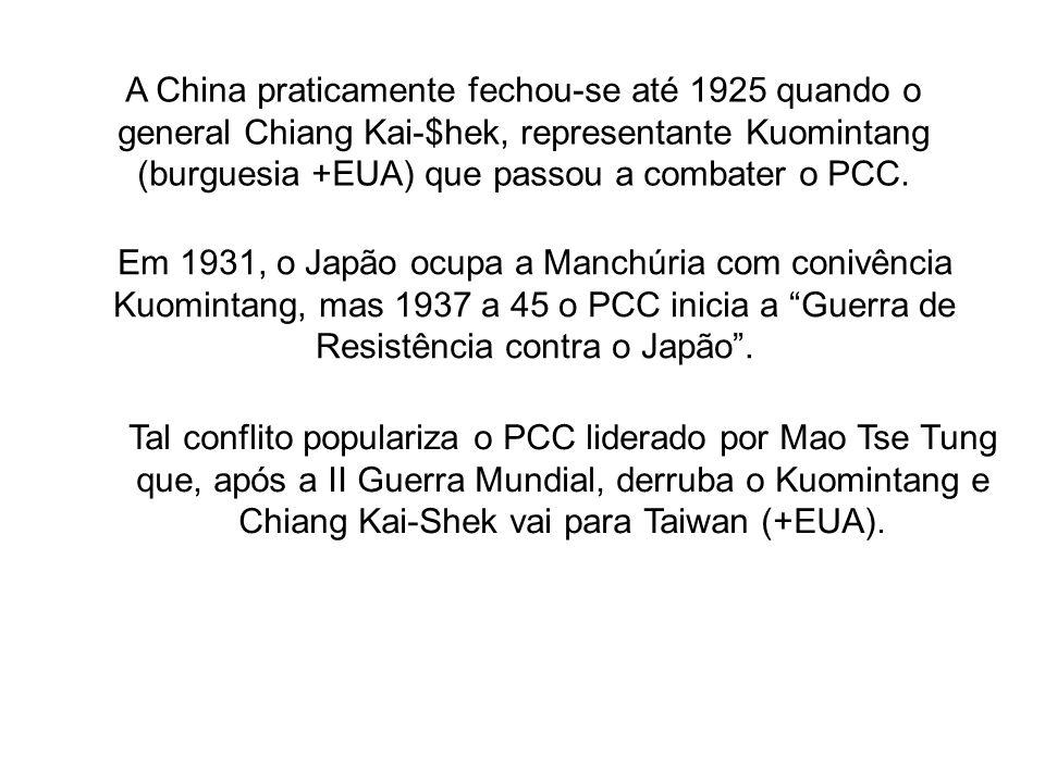 A China praticamente fechou-se até 1925 quando o general Chiang Kai-$hek, representante Kuomintang (burguesia +EUA) que passou a combater o PCC. Em 19