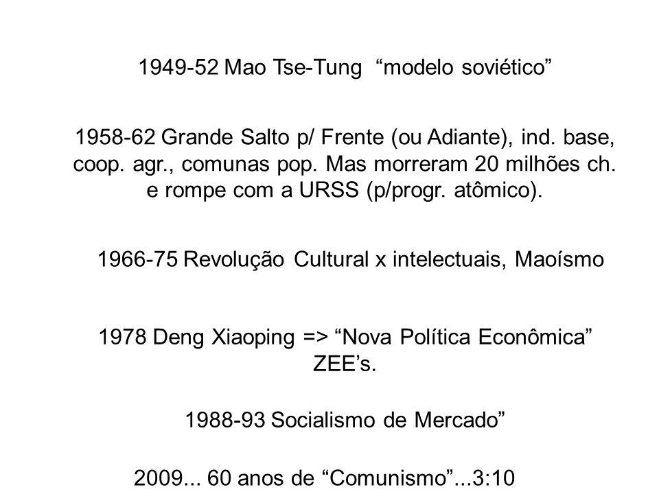 1949-52 Mao Tse-Tung modelo soviético 1958-62 Grande Salto p/ Frente (ou Adiante), ind. base, coop. agr., comunas pop. Mas morreram 20 milhões ch. e r