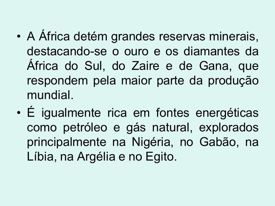 A África detém grandes reservas minerais, destacando-se o ouro e os diamantes da África do Sul, do Zaire e de Gana, que respondem pela maior parte da