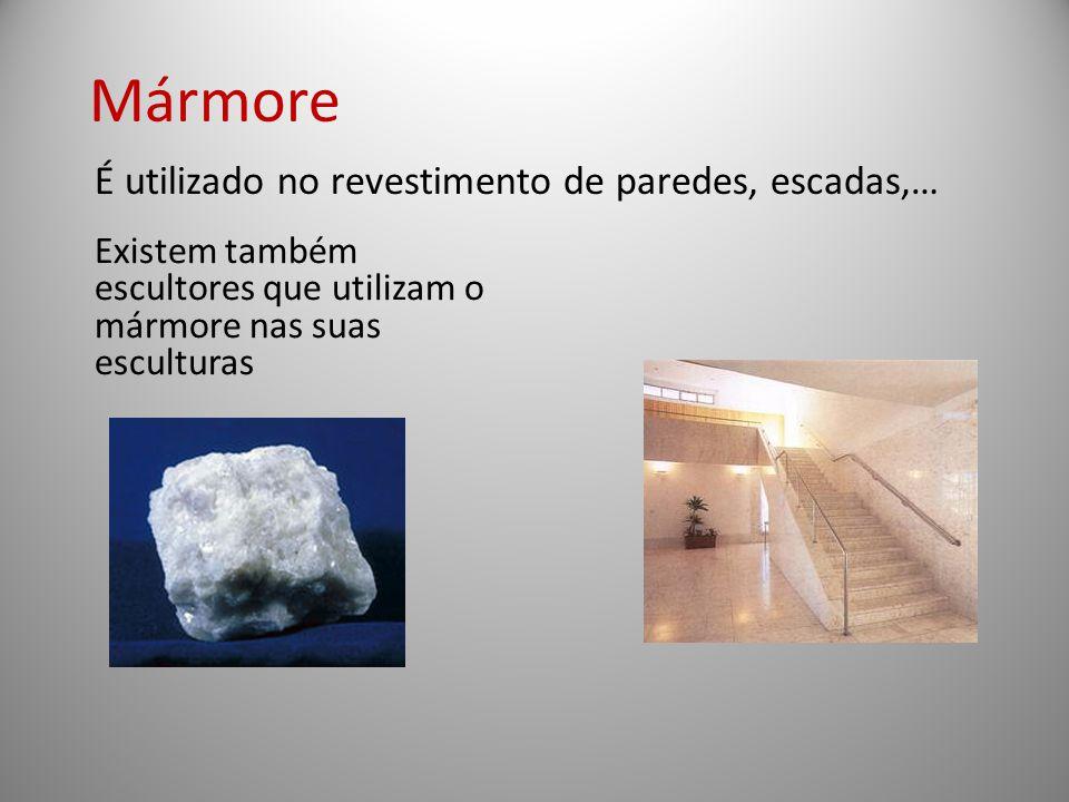 Mármore É utilizado no revestimento de paredes, escadas,… Existem também escultores que utilizam o mármore nas suas esculturas