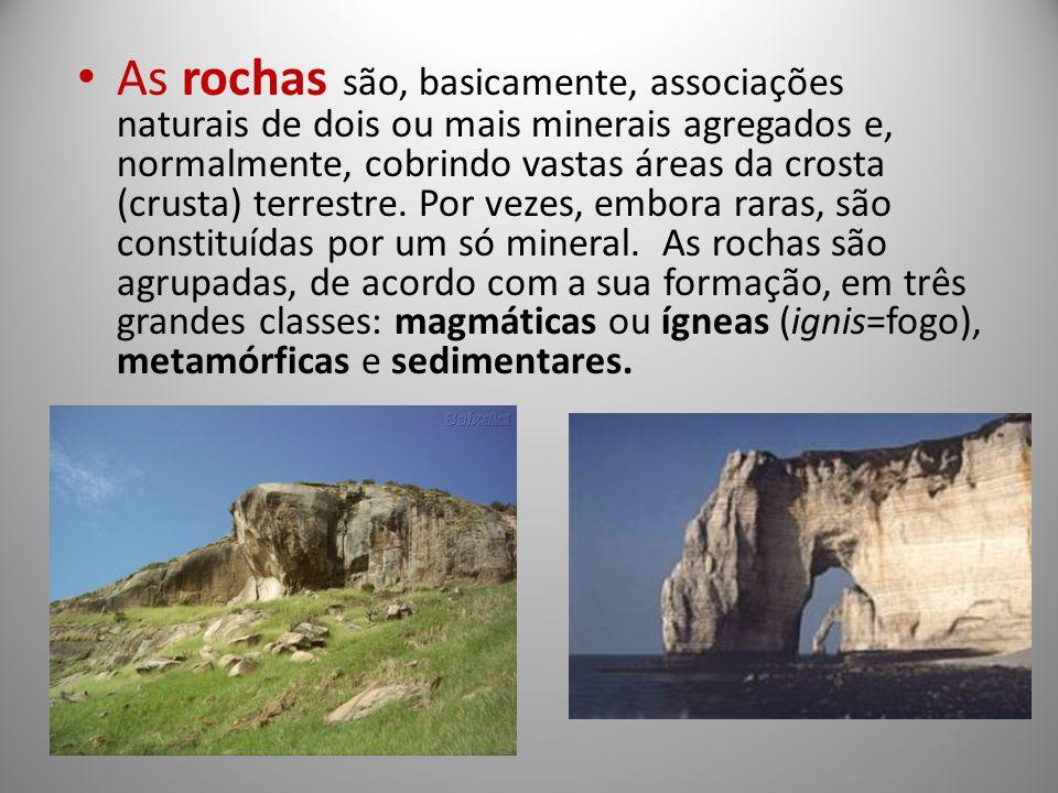 As rochas são, basicamente, associações naturais de dois ou mais minerais agregados e, normalmente, cobrindo vastas áreas da crosta (crusta) terrestre
