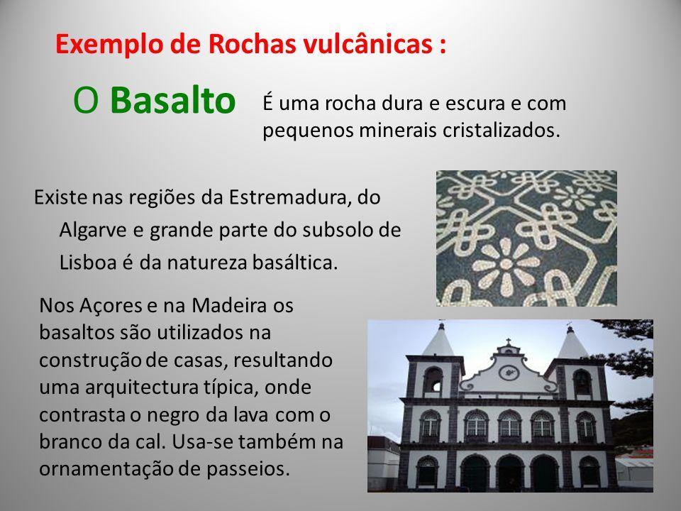 O Basalto Existe nas regiões da Estremadura, do Algarve e grande parte do subsolo de Lisboa é da natureza basáltica. Nos Açores e na Madeira os basalt