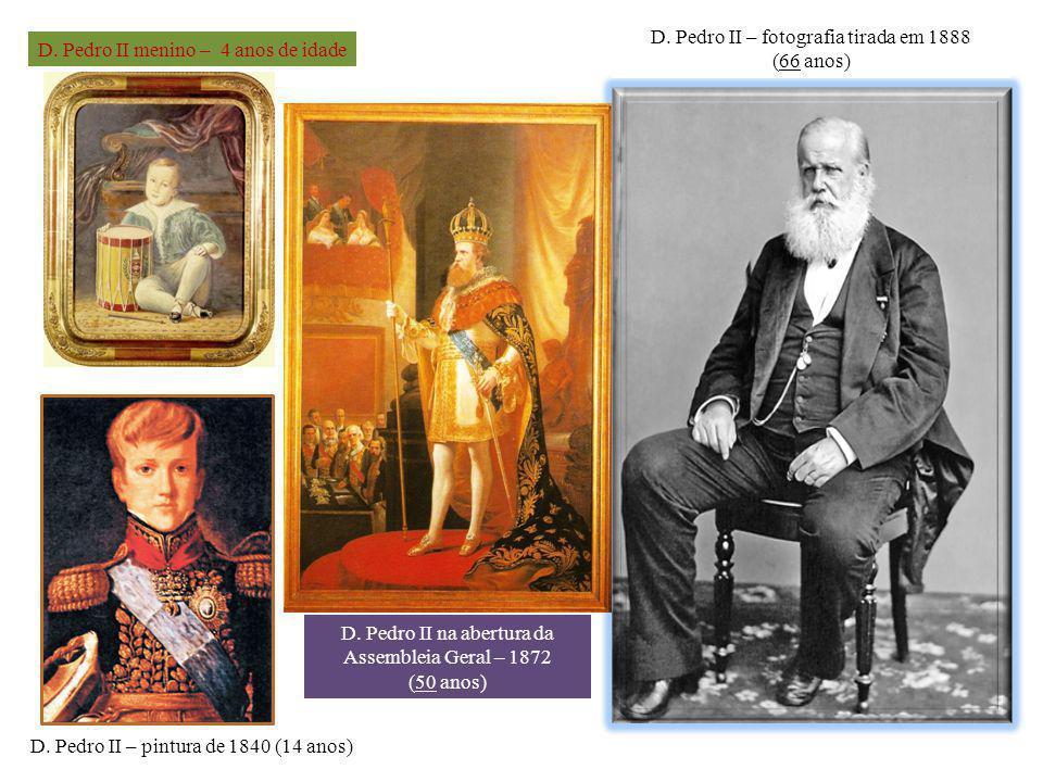 D. Pedro II menino – 4 anos de idade D. Pedro II na abertura da Assembleia Geral – 1872 (50 anos) D. Pedro II – fotografia tirada em 1888 (66 anos)