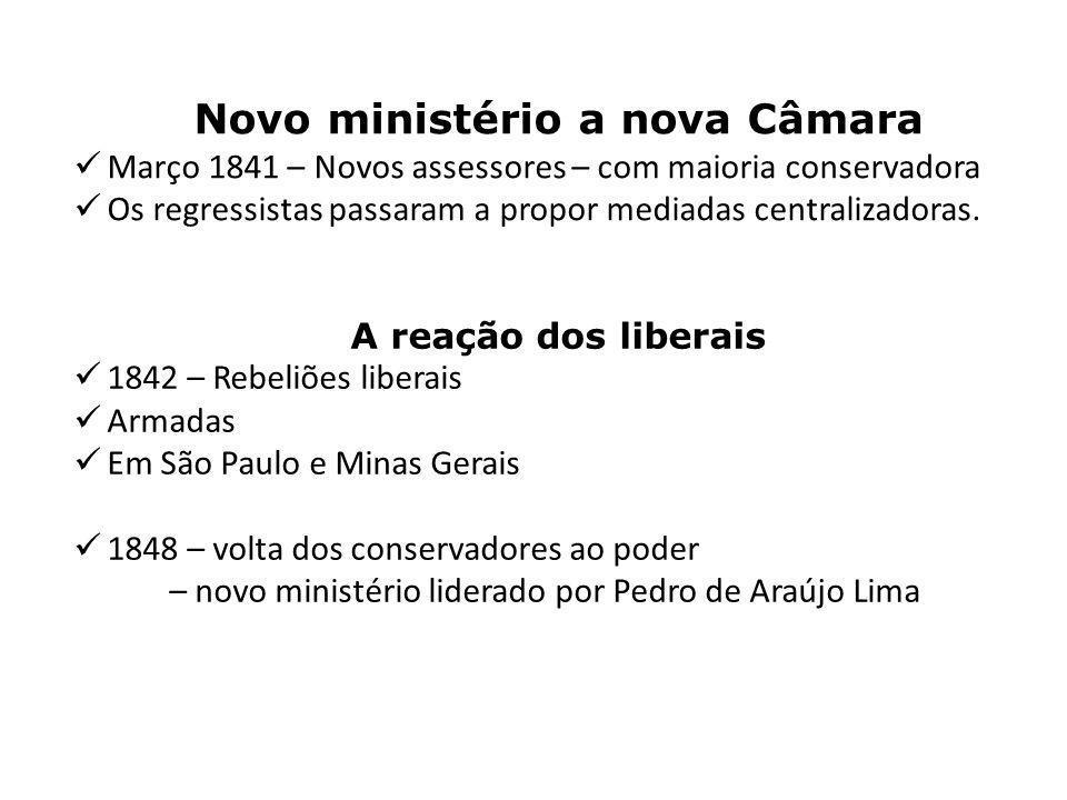 Novo ministério a nova Câmara Março 1841 – Novos assessores – com maioria conservadora Os regressistas passaram a propor mediadas centralizadoras. A r