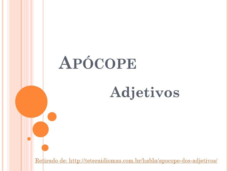 A PÓCOPE Adjetivos Retirado de: http://teteraidiomas.com.br/habla/apocope-dos-adjetivos/