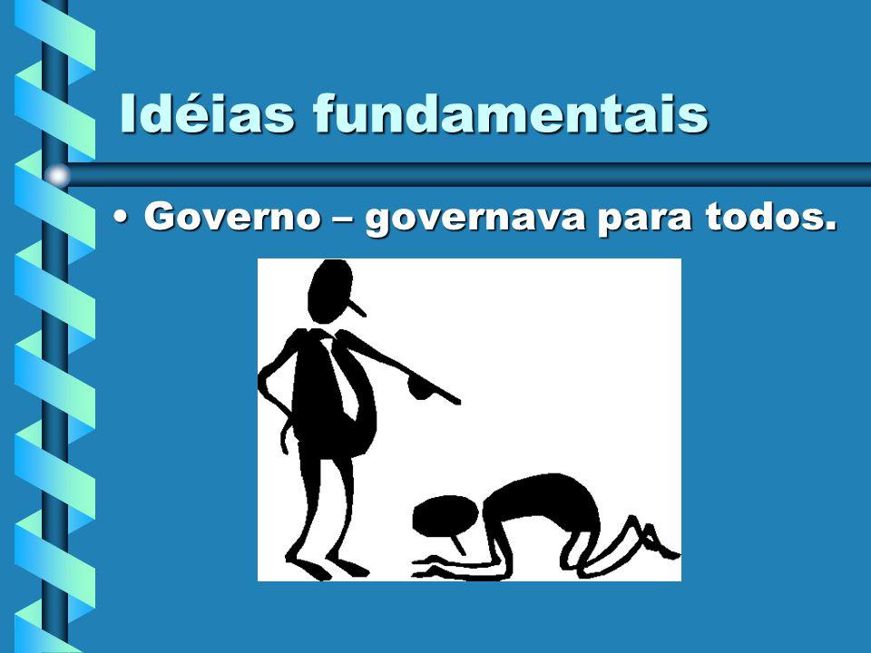 Idéias fundamentais Governo – governava para todos.Governo – governava para todos.