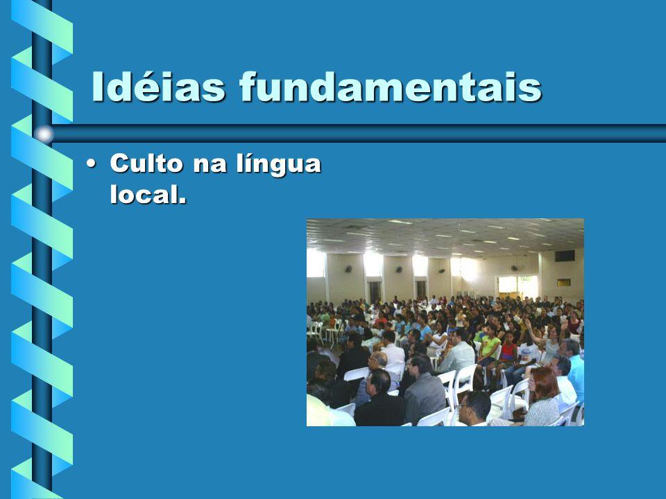 Idéias fundamentais Culto na língua local.Culto na língua local.