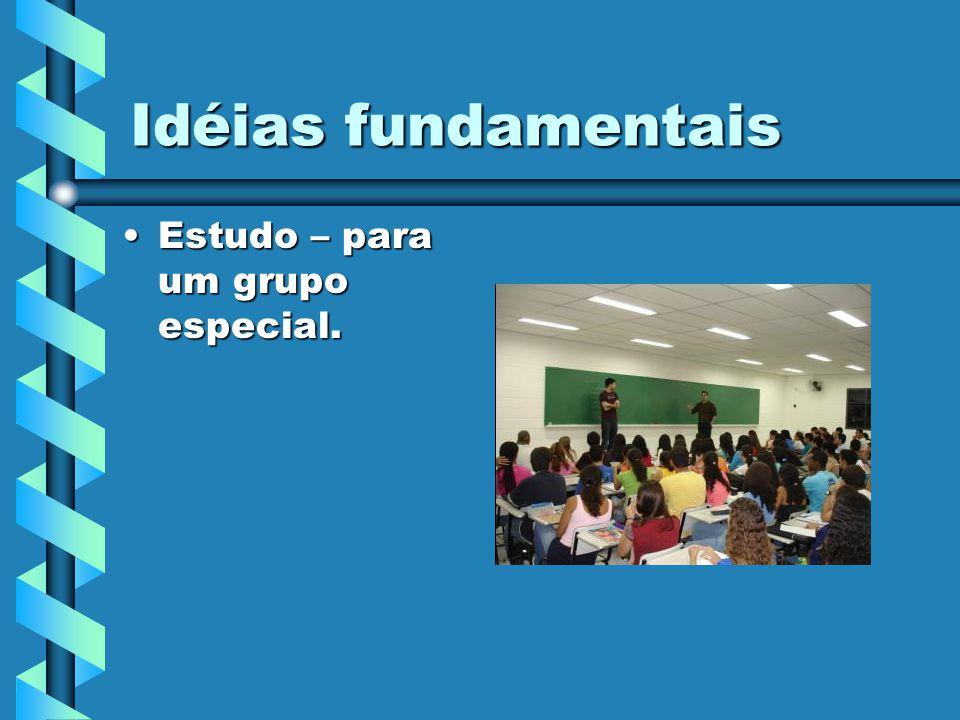 Idéias fundamentais Estudo – para um grupo especial.Estudo – para um grupo especial.