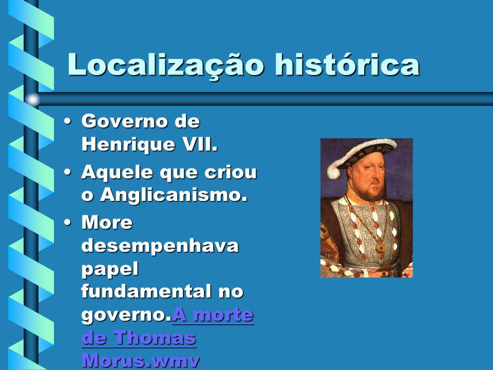 Localização histórica Governo de Henrique VII.Governo de Henrique VII. Aquele que criou o Anglicanismo.Aquele que criou o Anglicanismo. More desempenh