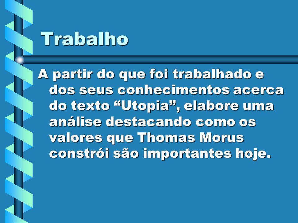 Trabalho A partir do que foi trabalhado e dos seus conhecimentos acerca do texto Utopia, elabore uma análise destacando como os valores que Thomas Mor