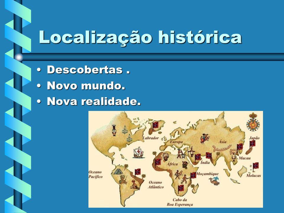 Localização histórica Descobertas.Descobertas. Novo mundo.Novo mundo. Nova realidade.Nova realidade.