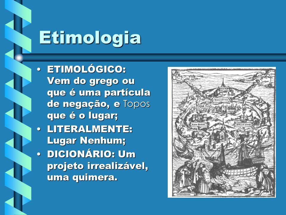 Etimologia ETIMOLÓGICO: Vem do grego ou que é uma partícula de negação, e Topos que é o lugar;ETIMOLÓGICO: Vem do grego ou que é uma partícula de nega