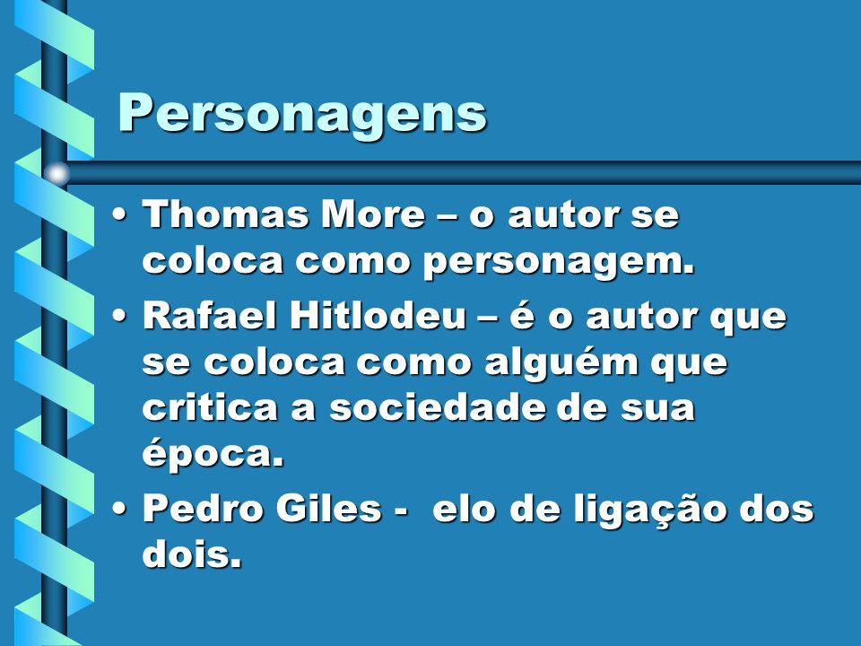 Personagens Thomas More – o autor se coloca como personagem.Thomas More – o autor se coloca como personagem. Rafael Hitlodeu – é o autor que se coloca