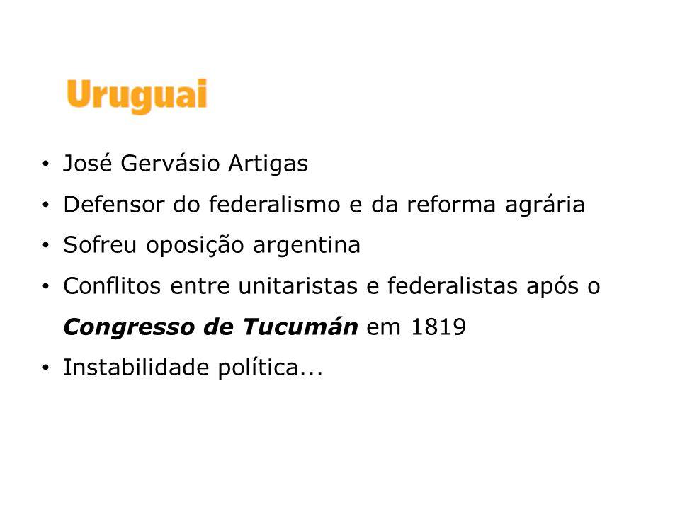 José Gervásio Artigas Defensor do federalismo e da reforma agrária Sofreu oposição argentina Conflitos entre unitaristas e federalistas após o Congres