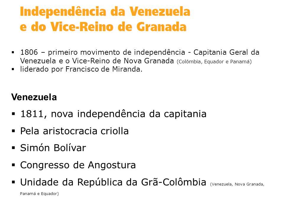 1806 – primeiro movimento de independência - Capitania Geral da Venezuela e o Vice-Reino de Nova Granada (Colômbia, Equador e Panamá) liderado por Fra