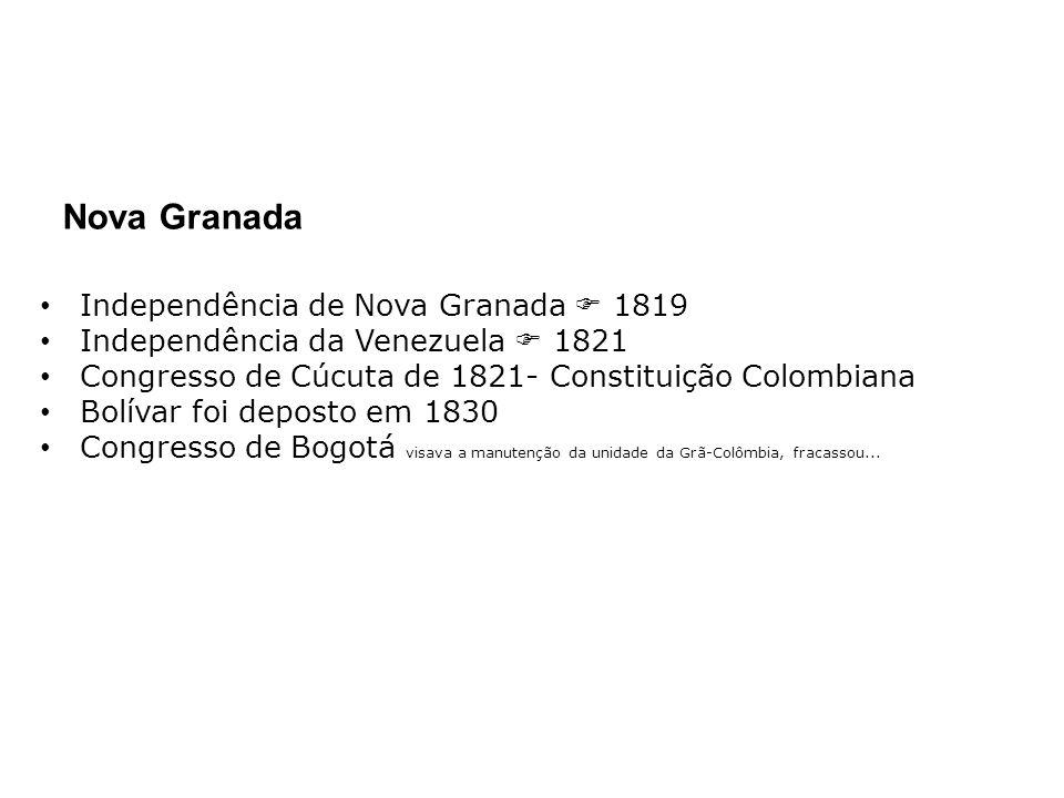 Independência de Nova Granada 1819 Independência da Venezuela 1821 Congresso de Cúcuta de 1821- Constituição Colombiana Bolívar foi deposto em 1830 Co