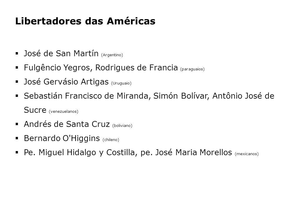Libertadores das Américas José de San Martín (Argentino) Fulgêncio Yegros, Rodrigues de Francia (paraguaios) José Gervásio Artigas (Uruguaio) Sebastiá