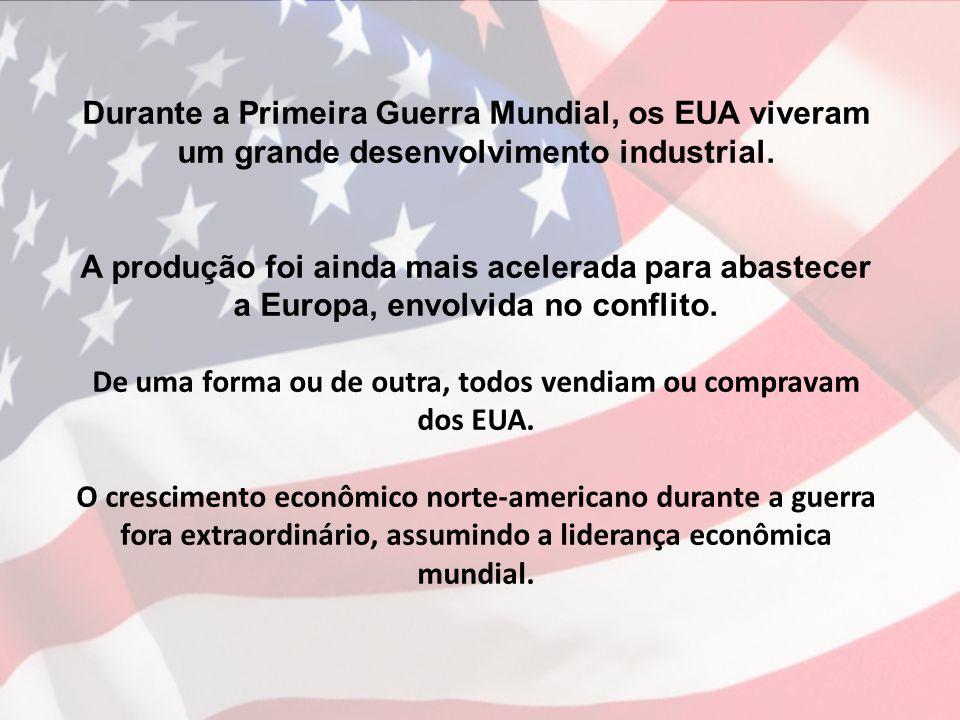 Durante a Primeira Guerra Mundial, os EUA viveram um grande desenvolvimento industrial. A produção foi ainda mais acelerada para abastecer a Europa, e