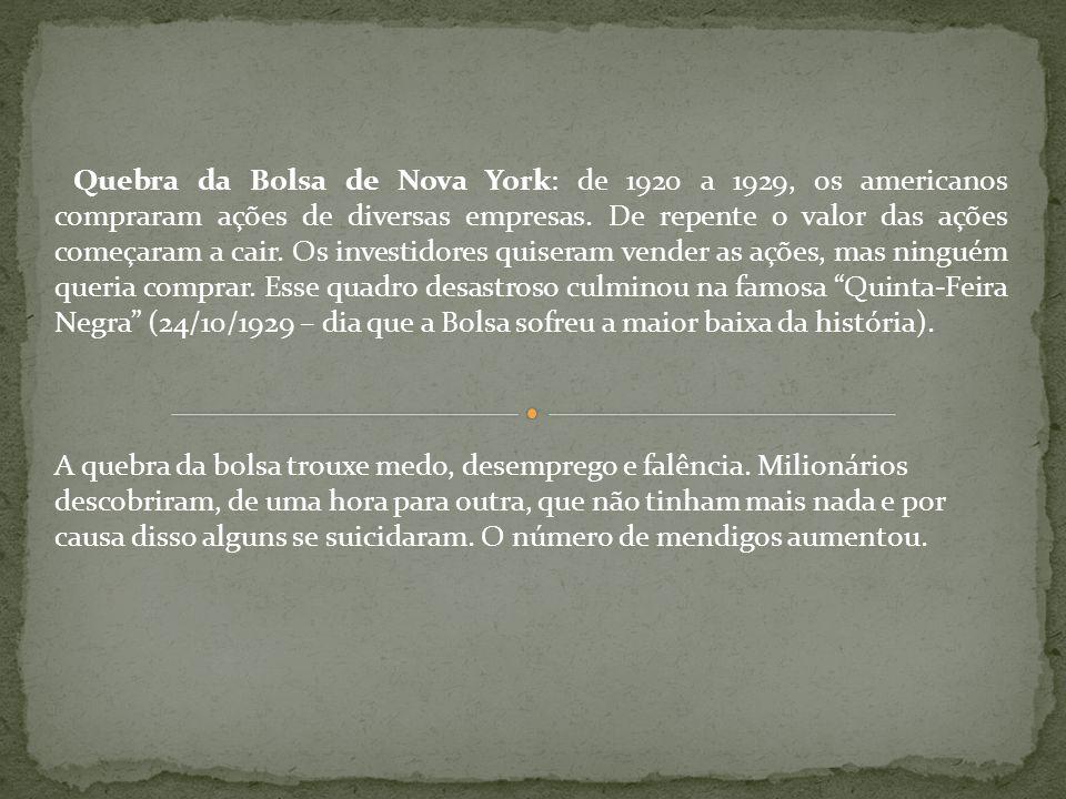 Quebra da Bolsa de Nova York: de 1920 a 1929, os americanos compraram ações de diversas empresas. De repente o valor das ações começaram a cair. Os in