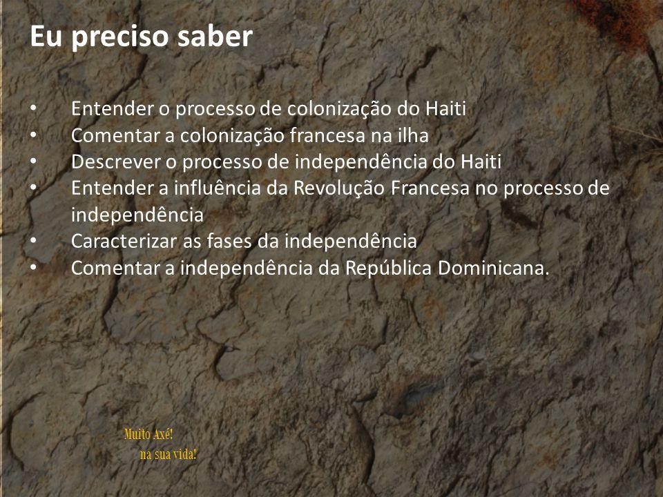 Muito Axé! na sua vida! Eu preciso saber Entender o processo de colonização do Haiti Comentar a colonização francesa na ilha Descrever o processo de i