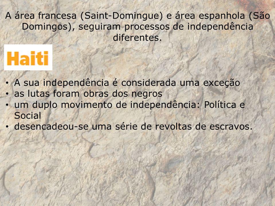 A área francesa (Saint-Domingue) e área espanhola (São Domingos), seguiram processos de independência diferentes. A sua independência é considerada um