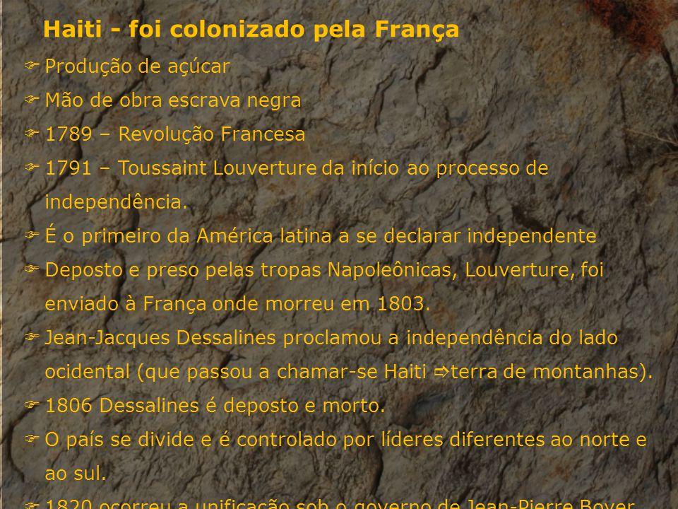 Haiti - foi colonizado pela França Produção de açúcar Mão de obra escrava negra 1789 – Revolução Francesa 1791 – Toussaint Louverture da início ao pro