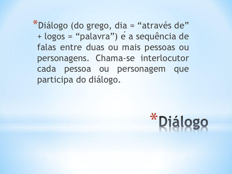 * Em geral, em um diálogo, as falas dos personagens são introduzidas e separadas da fala do narrador por um travessão.