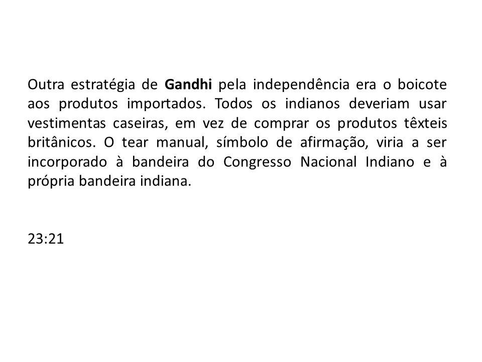 Outra estratégia de Gandhi pela independência era o boicote aos produtos importados. Todos os indianos deveriam usar vestimentas caseiras, em vez de c