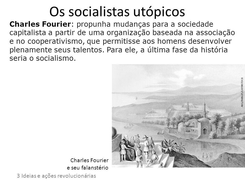 Os socialistas utópicos Charles Fourier: propunha mudanças para a sociedade capitalista a partir de uma organização baseada na associação e no coopera