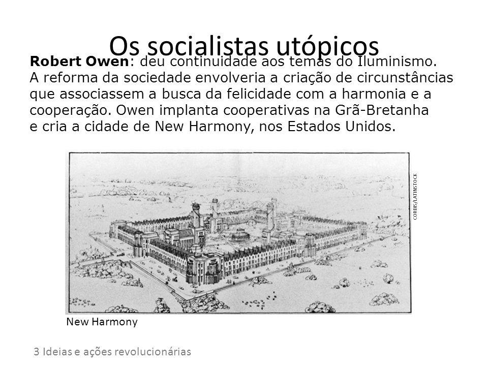 Os socialistas utópicos Robert Owen: deu continuidade aos temas do Iluminismo. A reforma da sociedade envolveria a criação de circunstâncias que assoc