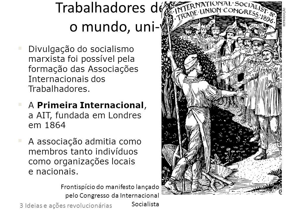 Trabalhadores de todo o mundo, uni-vos! Divulgação do socialismo marxista foi possível pela formação das Associações Internacionais dos Trabalhadores.