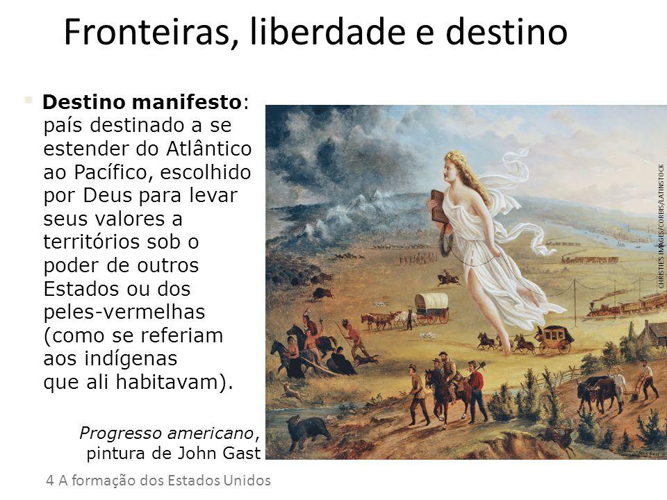 Fronteiras, liberdade e destino Destino manifesto: país destinado a se estender do Atlântico ao Pacífico, escolhido por Deus para levar seus valores a