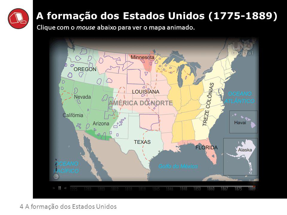 A formação dos Estados Unidos (1775-1889) Clique com o mouse abaixo para ver o mapa animado. 4 A formação dos Estados Unidos