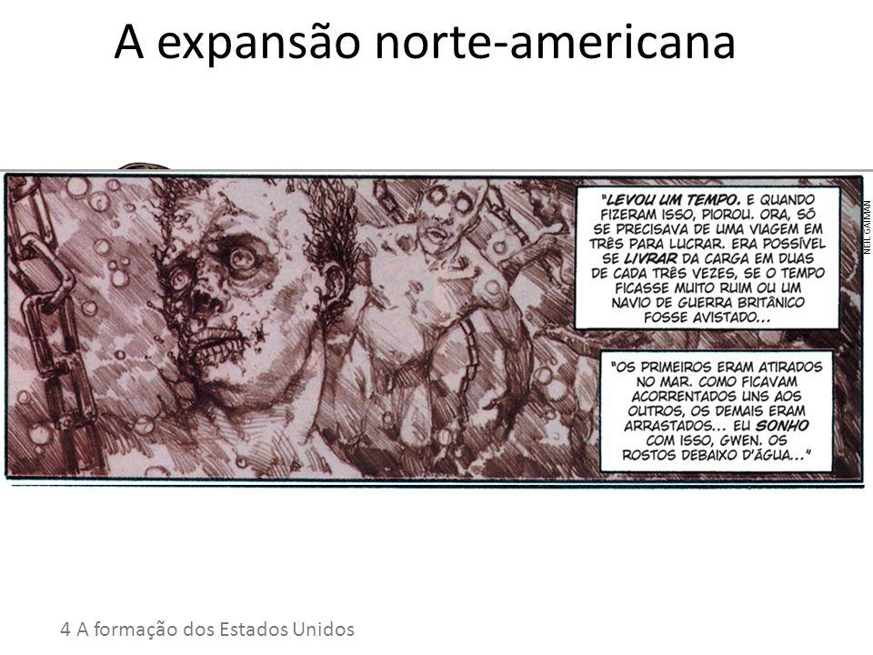 A expansão norte-americana 4 A formação dos Estados Unidos NEIL GAIMAN