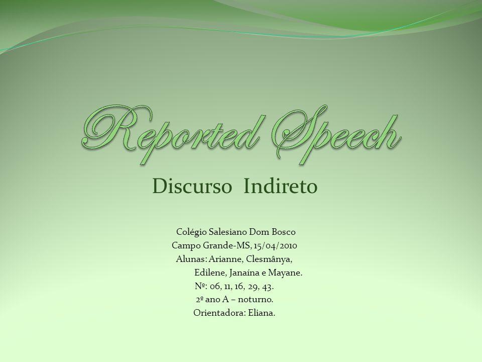 Reported Speech O Reported Speech serve para passar a frase de um narrador de primeira pessoa para um narrador de terceira pessoa.