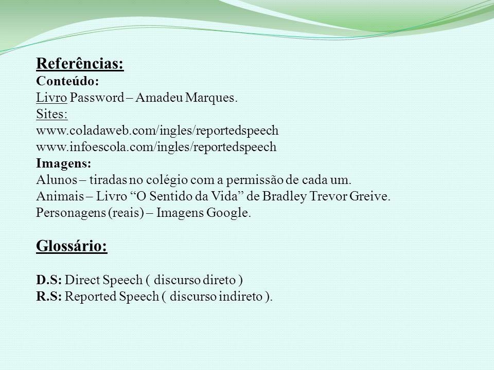 Referências: Conteúdo: Livro Password – Amadeu Marques. Sites: www.coladaweb.com/ingles/reportedspeech www.infoescola.com/ingles/reportedspeech Imagen