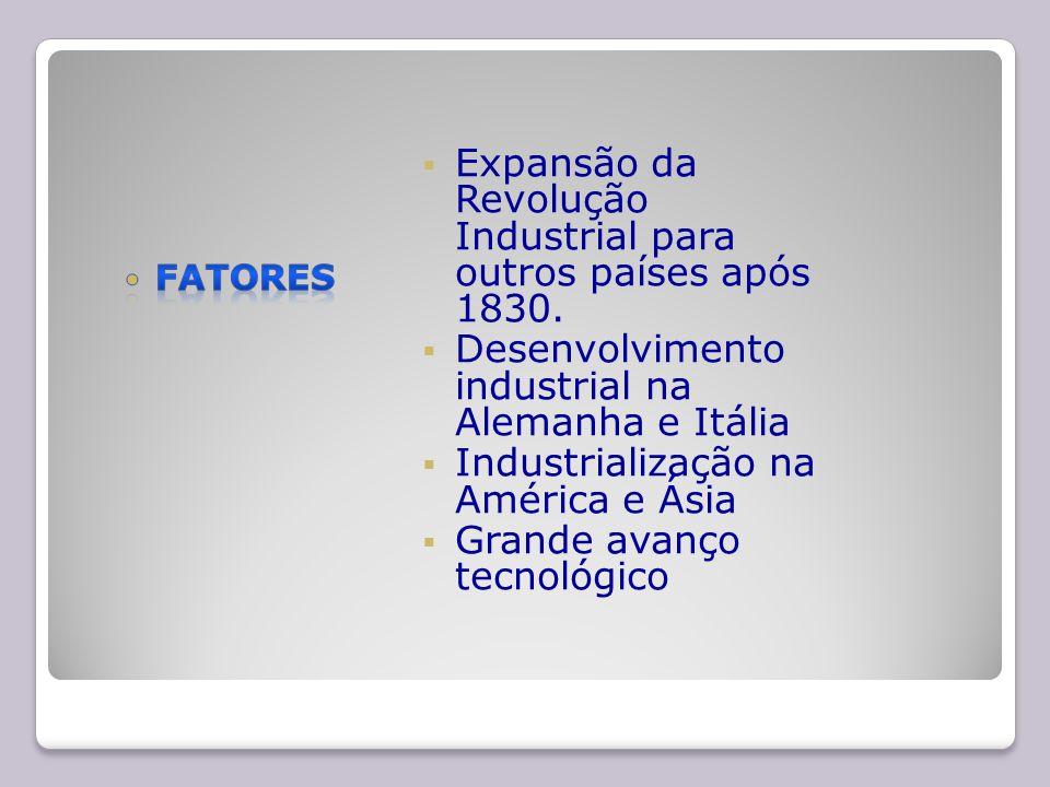 Expansão da Revolução Industrial para outros países após 1830. Desenvolvimento industrial na Alemanha e Itália Industrialização na América e Ásia Gran