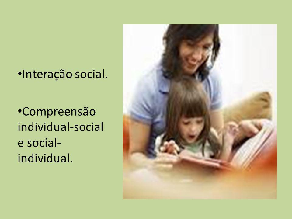 Interação social. Compreensão individual-social e social- individual.