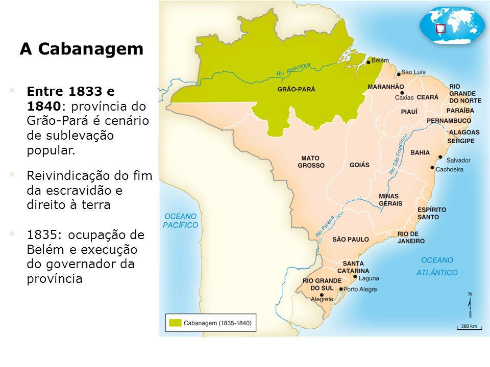 A Cabanagem Entre 1833 e 1840: província do Grão-Pará é cenário de sublevação popular. Reivindicação do fim da escravidão e direito à terra 1835: ocup