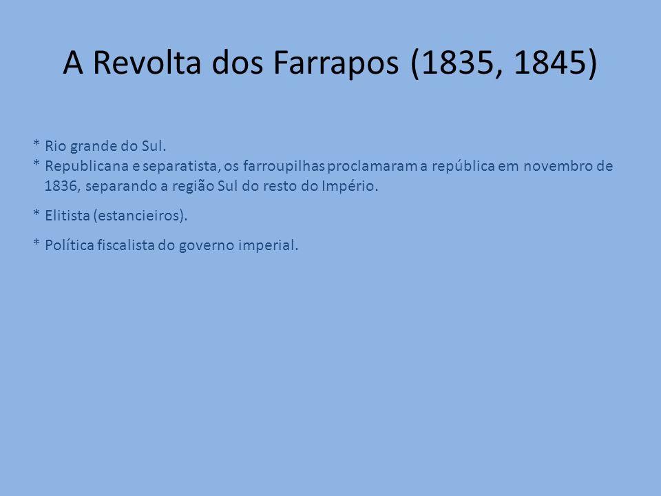 * Rio grande do Sul. * Republicana e separatista, os farroupilhas proclamaram a república em novembro de 1836, separando a região Sul do resto do Impé