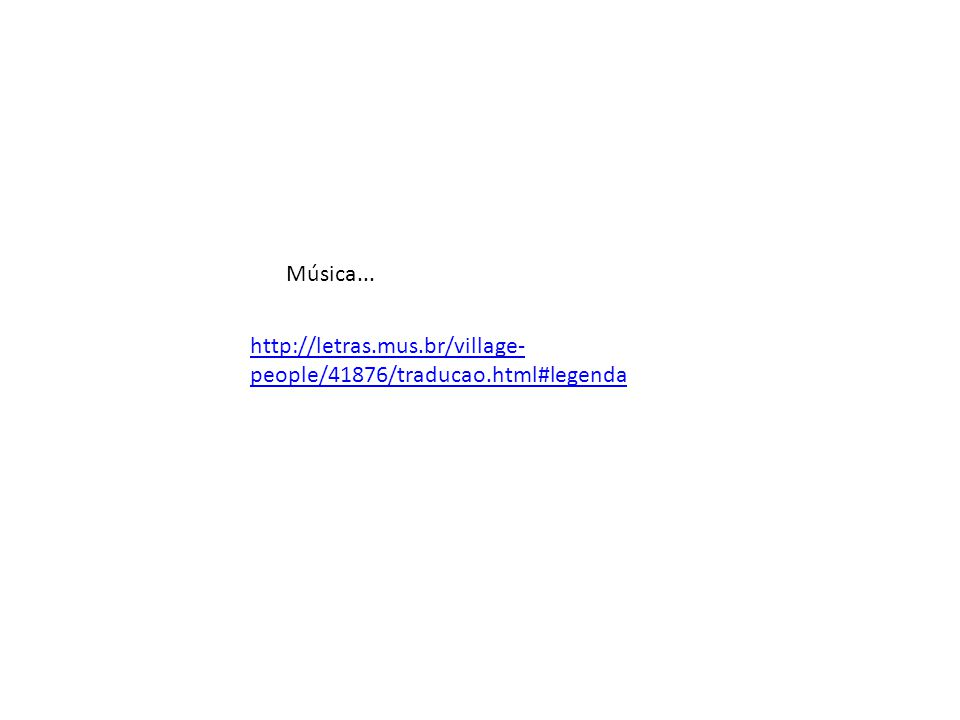 http://letras.mus.br/village- people/41876/traducao.html#legenda Música...