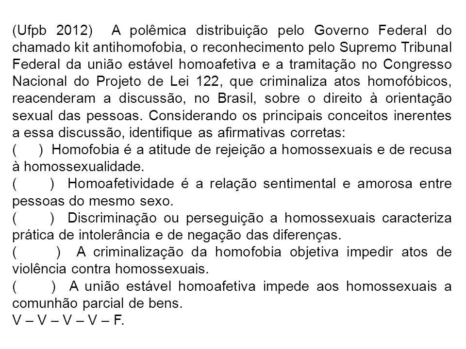 (Ufpb 2012) A polêmica distribuição pelo Governo Federal do chamado kit antihomofobia, o reconhecimento pelo Supremo Tribunal Federal da união estável