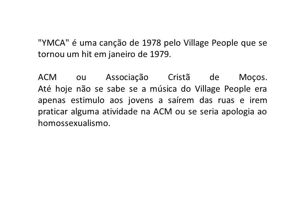 YMCA é uma canção de 1978 pelo Village People que se tornou um hit em janeiro de 1979.