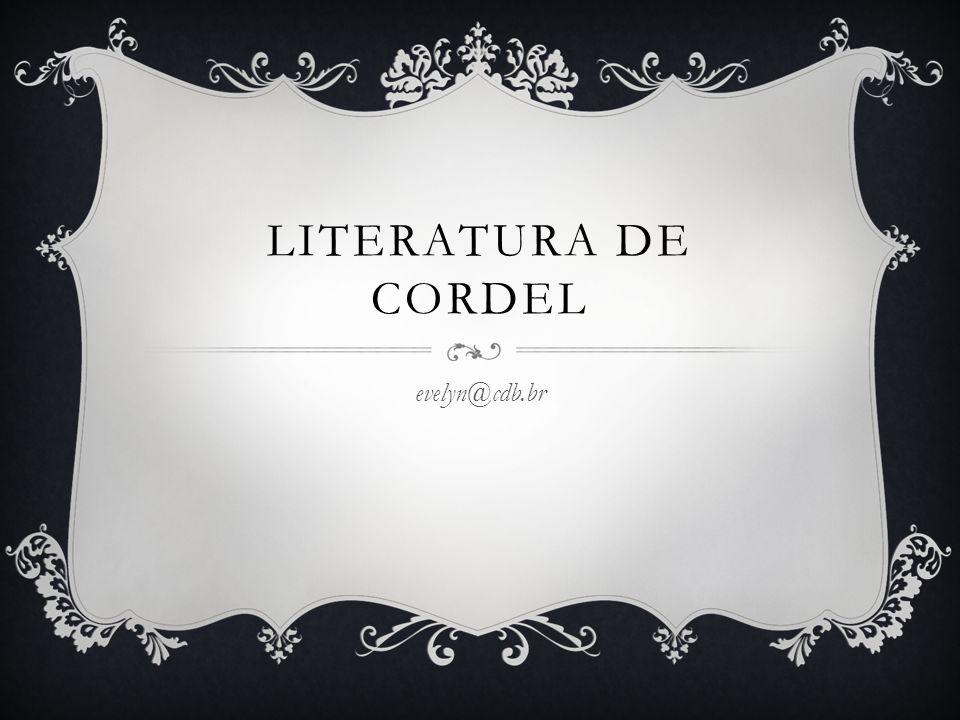 LITERATURA DE CORDEL evelyn@cdb.br