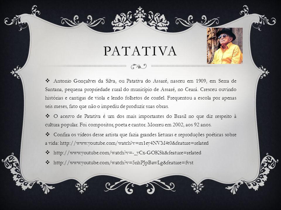 PATATIVA Antonio Gonçalves da Silva, ou Patativa do Assaré, nasceu em 1909, em Serra de Santana, pequena propriedade rural do município de Assaré, no