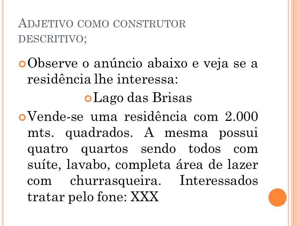 A DJETIVO COMO CONSTRUTOR DESCRITIVO ; Observe o anúncio abaixo e veja se a residência lhe interessa: Lago das Brisas Vende-se uma residência com 2.00