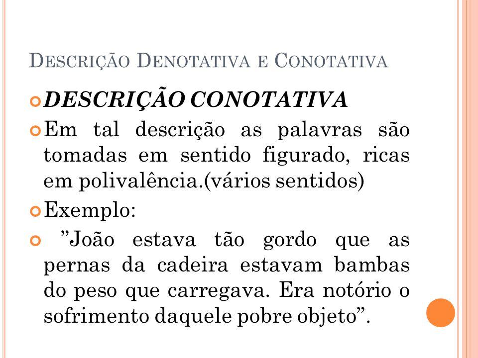 D ESCRIÇÃO D ENOTATIVA E C ONOTATIVA DESCRIÇÃO CONOTATIVA Em tal descrição as palavras são tomadas em sentido figurado, ricas em polivalência.(vários