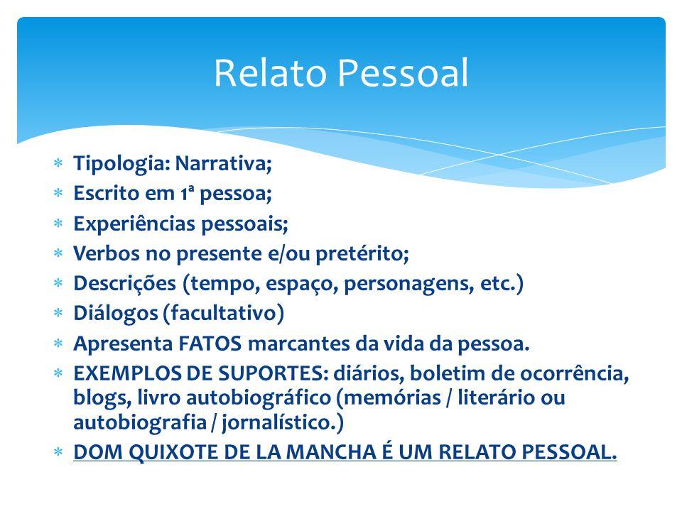 Tipologia: Narrativa; Escrito em 1ª pessoa; Experiências pessoais; Verbos no presente e/ou pretérito; Descrições (tempo, espaço, personagens, etc.) Di