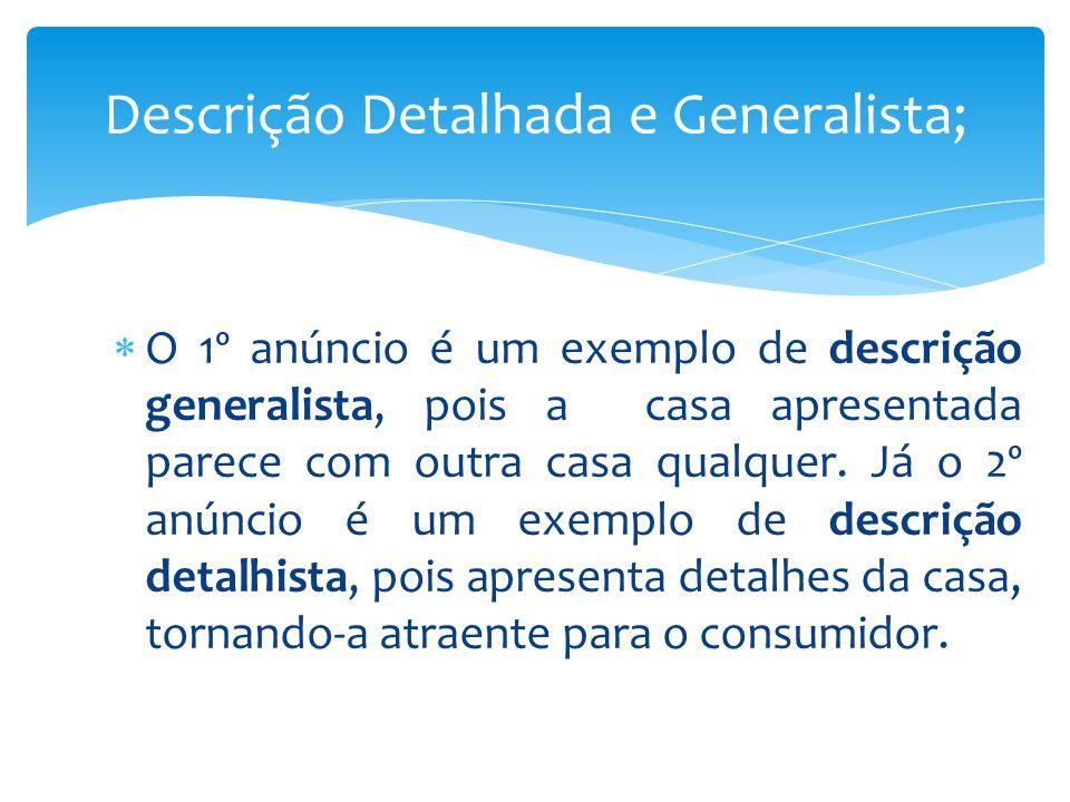 O 1º anúncio é um exemplo de descrição generalista, pois a casa apresentada parece com outra casa qualquer. Já o 2º anúncio é um exemplo de descrição