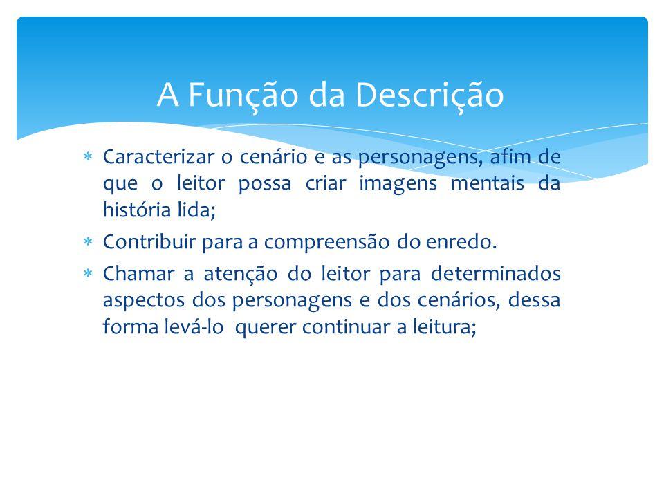 DESCRIÇÃO DENOTATIVA Na descrição denotativa as palavras são utilizadas no seu sentido real, único de acordo com a definição do dicionário.